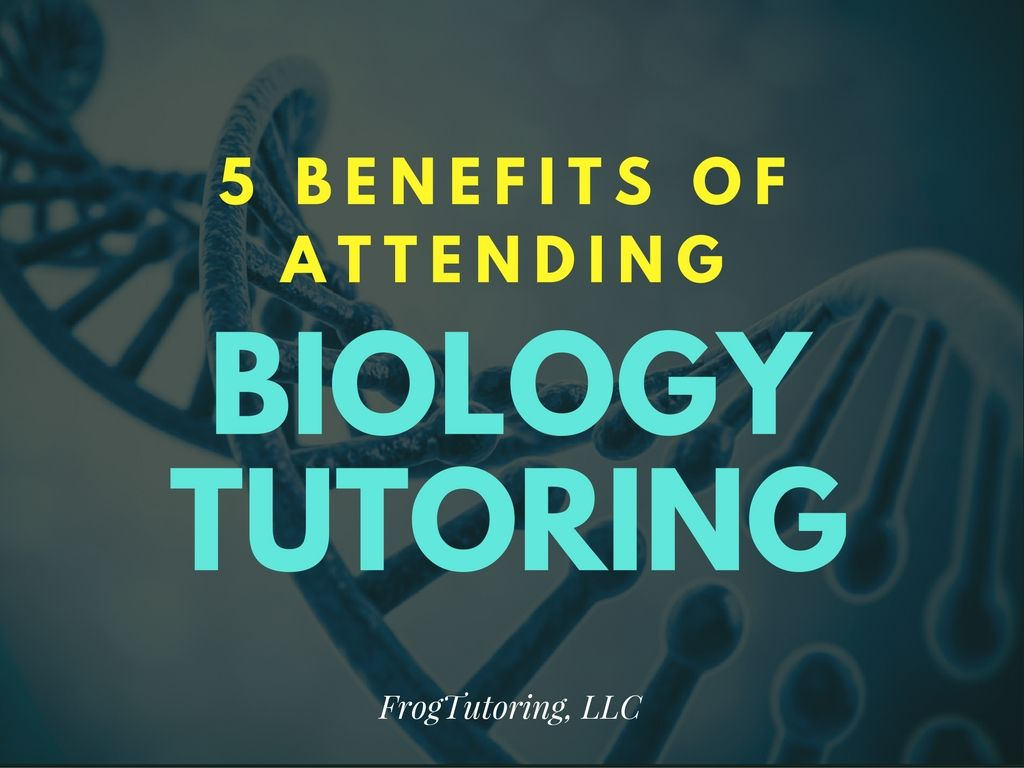 5 Benefits of Attending Biology Tutoring FrogTutoring