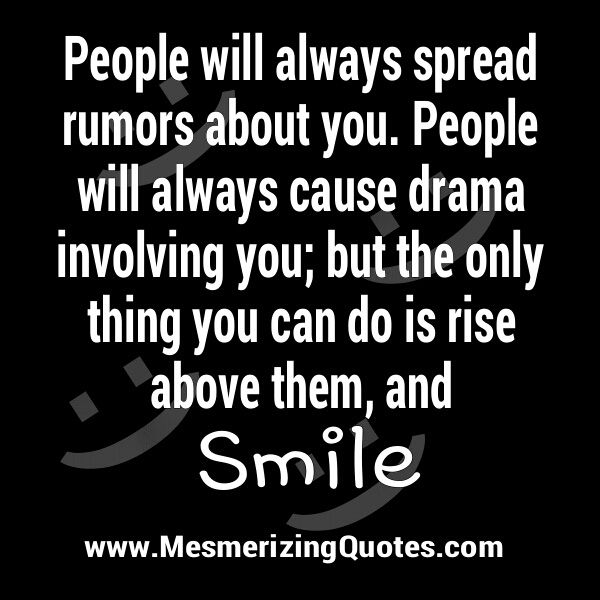 Spreading Lies Quotes | Keep smiling and forget about the rumors and drama.  Not worth