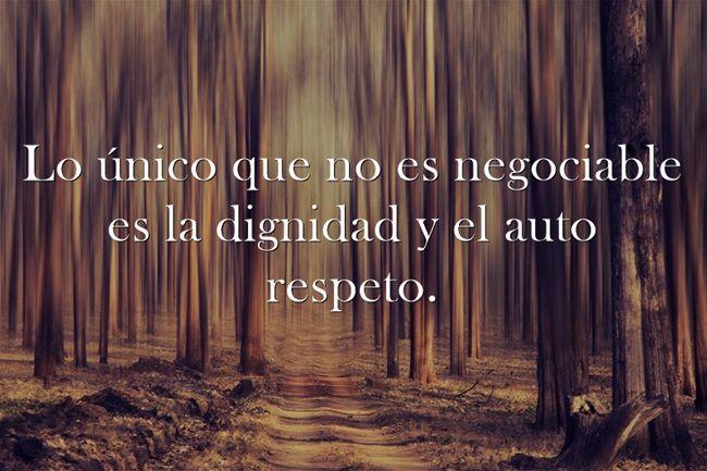 Lo único que no es negociable es la dignidad y el auto respeto.