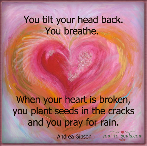 You tilt your head back. You breathe. When your heart is broken ...
