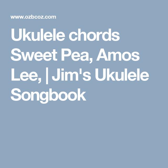 Ukulele chords Sweet Pea, Amos Lee, | Jim\'s Ukulele Songbook | uke ...
