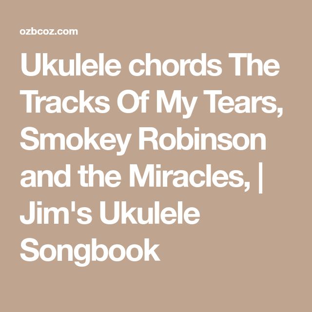 Ukulele Chords The Tracks Of My Tears Smokey Robinson And The