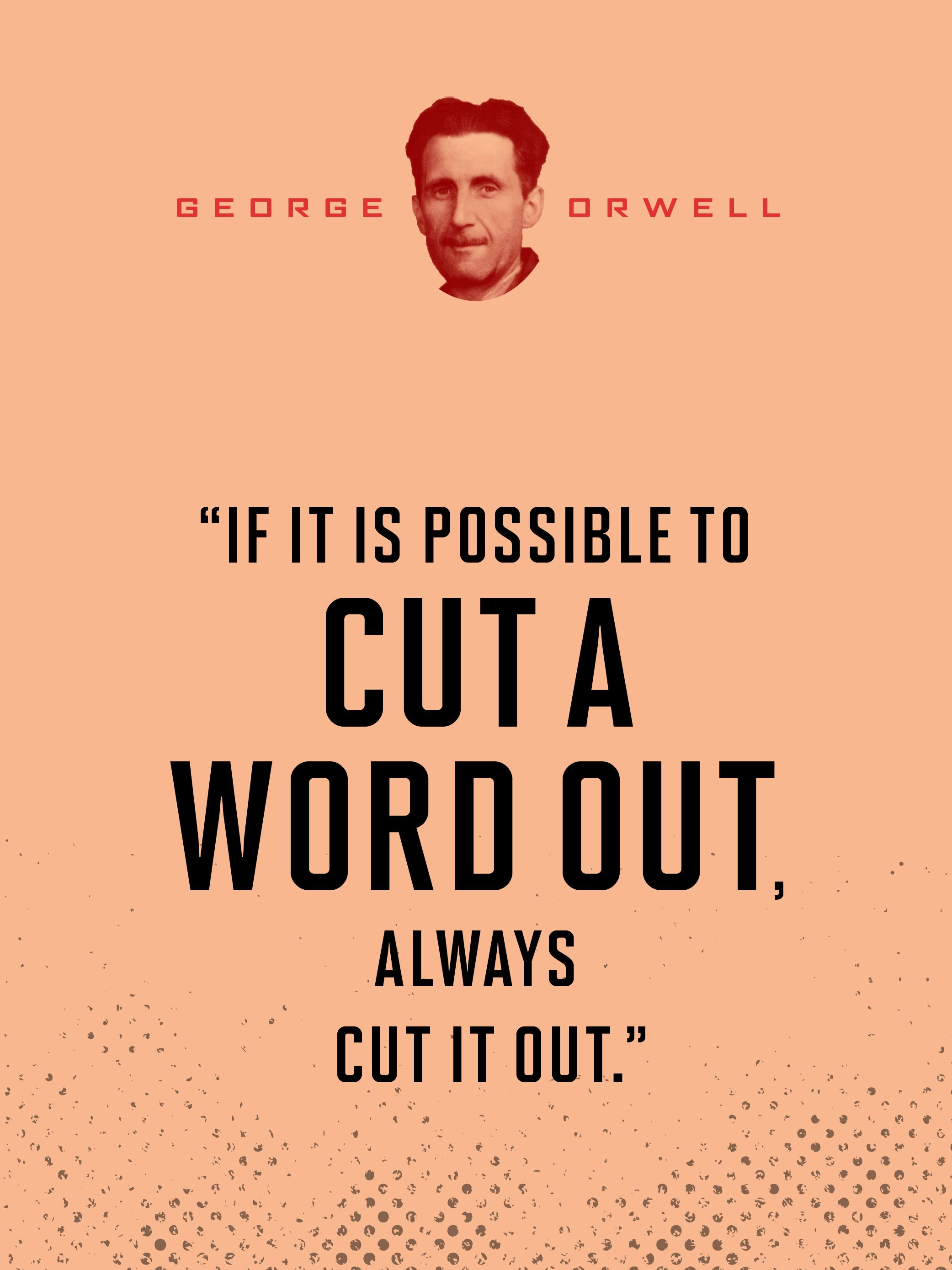 if it is possible to cut a word out always cut it out george my favorite image from the essay politics and the english language tops orwell s explanation of how manipulators make a bad situation sound grand by
