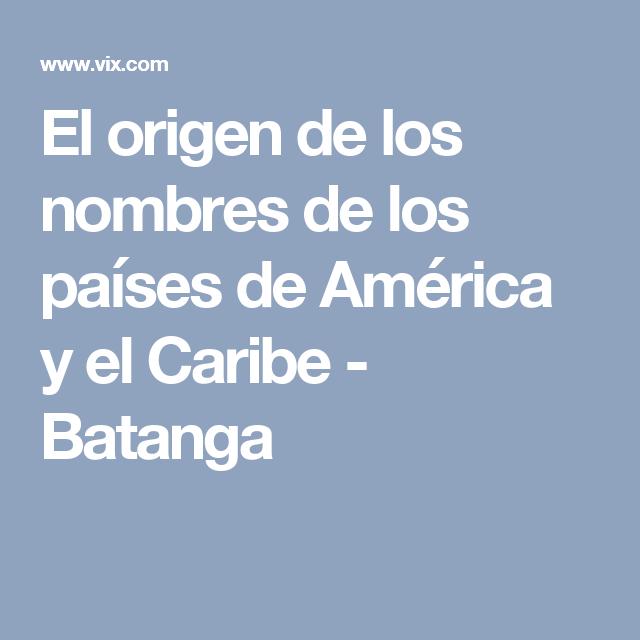 El origen de los nombres de los países de América y el Caribe - Batanga