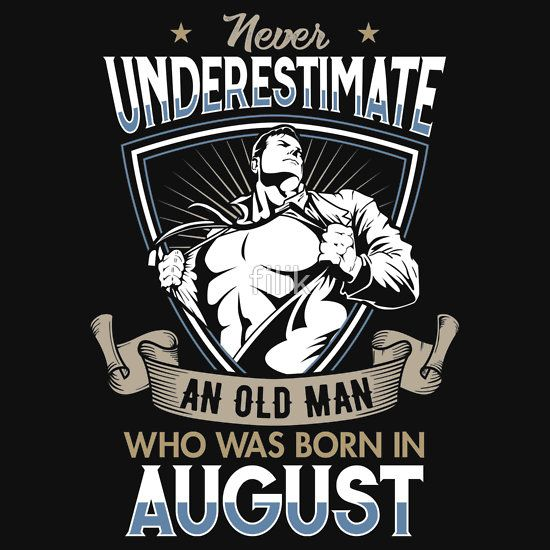 595439d9713a Never Underestimate an Old Man who was Born in August T-shirt ...