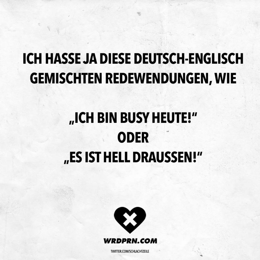 sprüche deutsch englisch gemischt Ich hasse ja diese Deutsch Englisch gemischten Redewendungen, wie  sprüche deutsch englisch gemischt