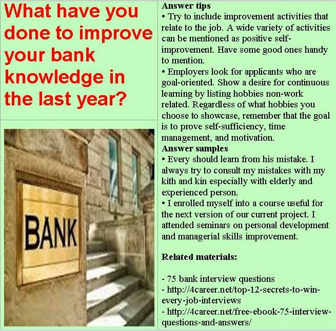 bank interview questions what have you done to improve your bank knowledge in the last year - Bank Teller Interview Questions And Answers