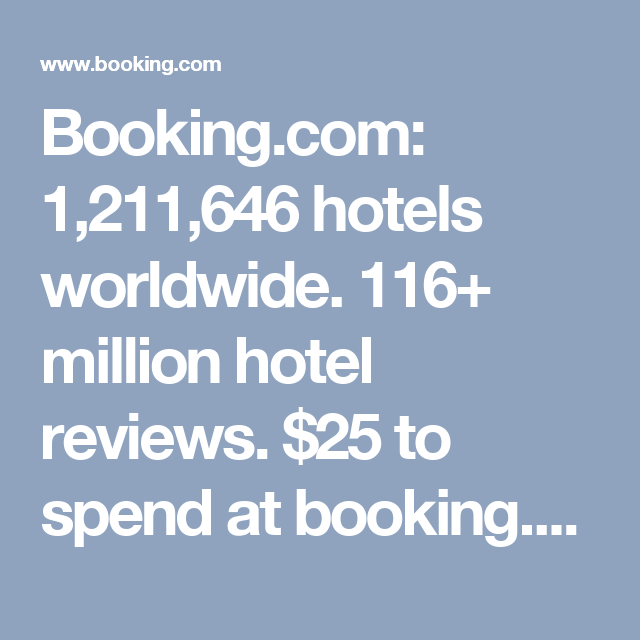 Booking.com: 1,211,646 hotels worldwide. 116+ million hotel reviews. $25 to spend at booking.com. Click now!