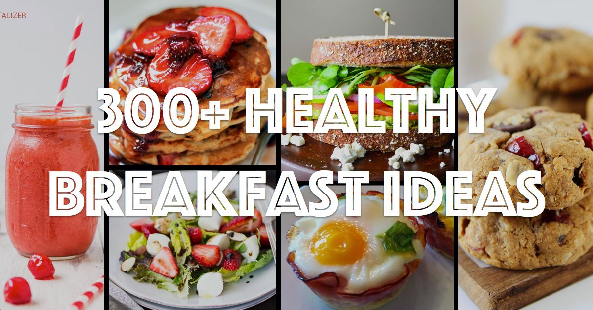 300 Healthy Breakfast Ideas That Will Boost Your Energy Healthybreakfastideas