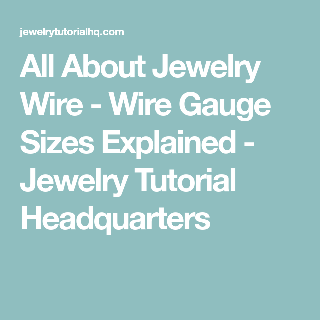 All About Jewelry Wire - Wire Gauge Sizes Explained - Jewelry ...
