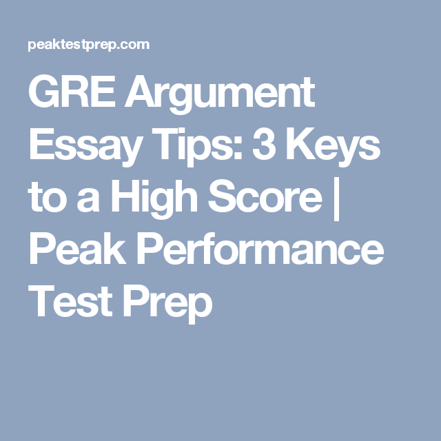 GRE Argument Essay Tips: 3 Keys to a High Score | Peak Performance ...