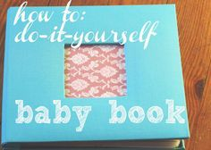 Baby book i love this one this best but change it to a spiral how to diy babybook solutioingenieria Choice Image