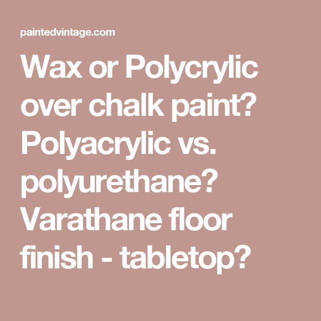 Wax or Polycrylic over chalk paint? Polyacrylic vs