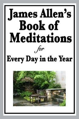 James Allen's Book Of Meditations For Every Day In The Year by James Allen