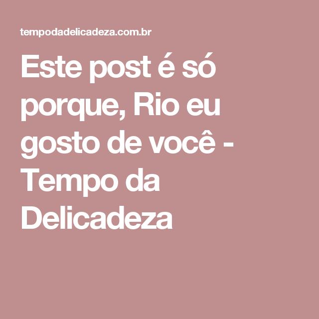 Este post é só porque, Rio eu gosto de você - Tempo da Delicadeza