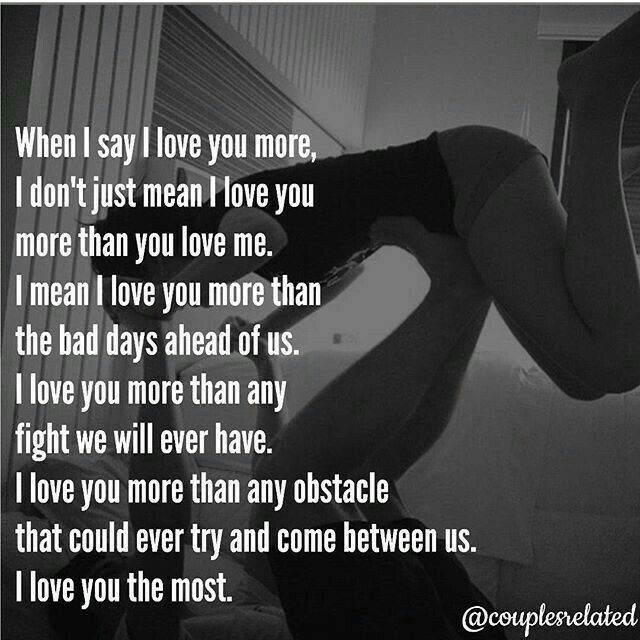 When I Say I Love You More I Don T Just Mean I Love You More Than You Love Me I Mean I Love You More Than Love Yourself Quotes Be Yourself