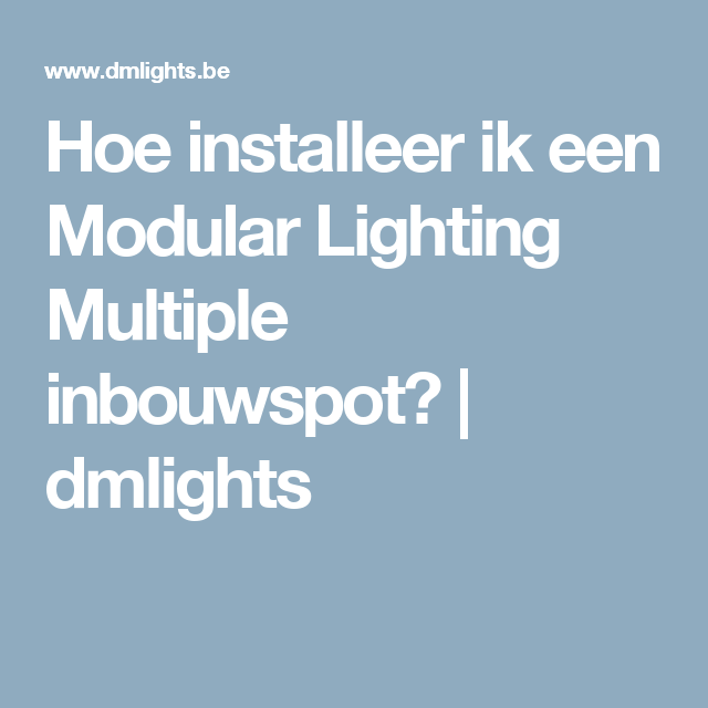 Hoe installeer ik een Modular Lighting Multiple inbouwspot? | dmlights
