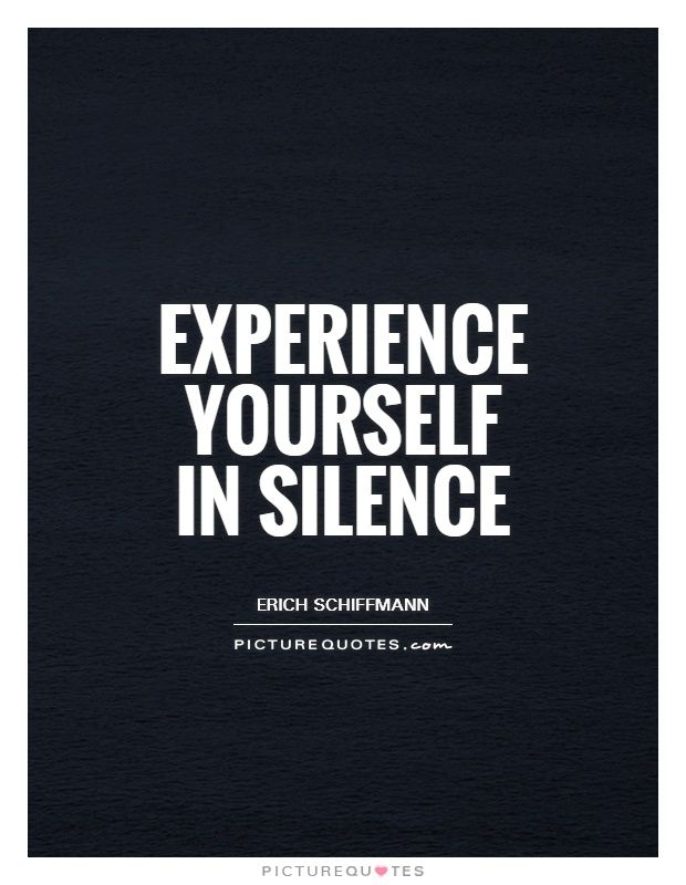 Experience Yourself In Silence Picture Quotes