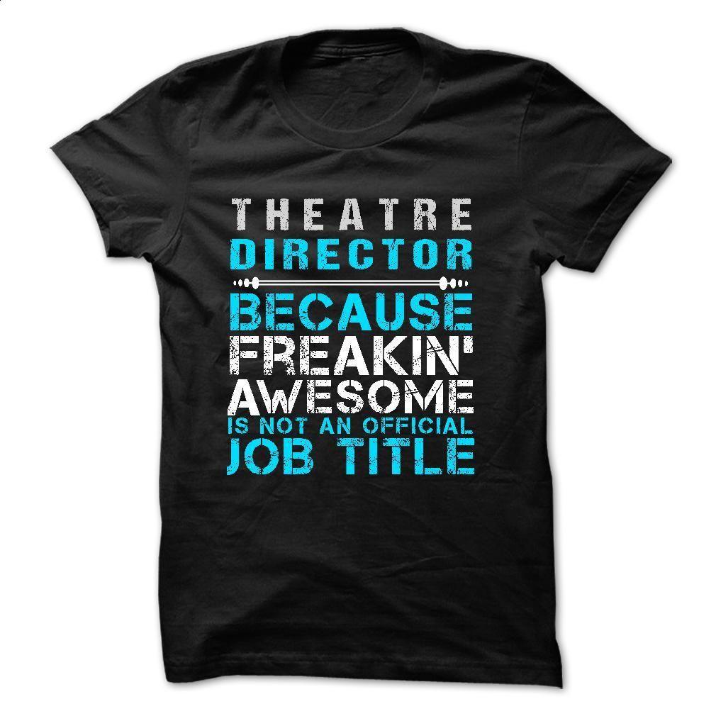 Love being — THEATRE-DIRECTOR T Shirt, Hoodie, Sweatshirts - design your own t-shirt #hoodie #fashion