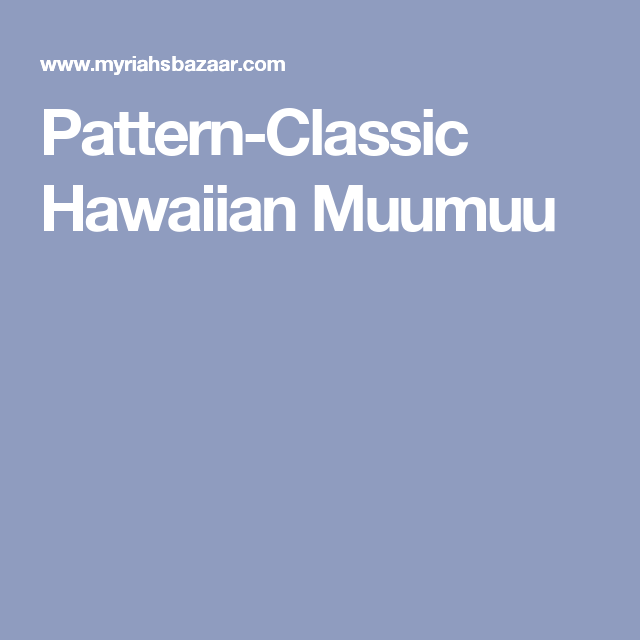Pattern-classic hawaiian muumuu | Sewing Patterns | Pinterest