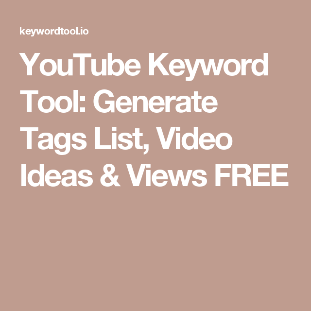 Youtube Keyword Tool Generate Tags List Video Ideas Views Free Youtube Keyword Tool Youtube Tags