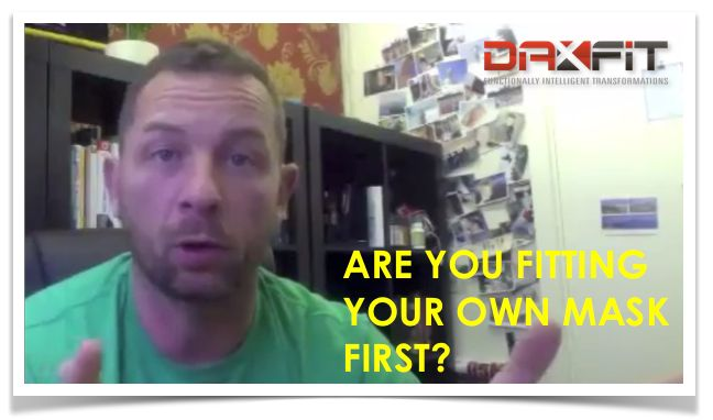 Are You Fitting Your Own Mask First? | http://daxfitlife.com/2014/02/01/are-you-fitting-your-own-mask-first/
