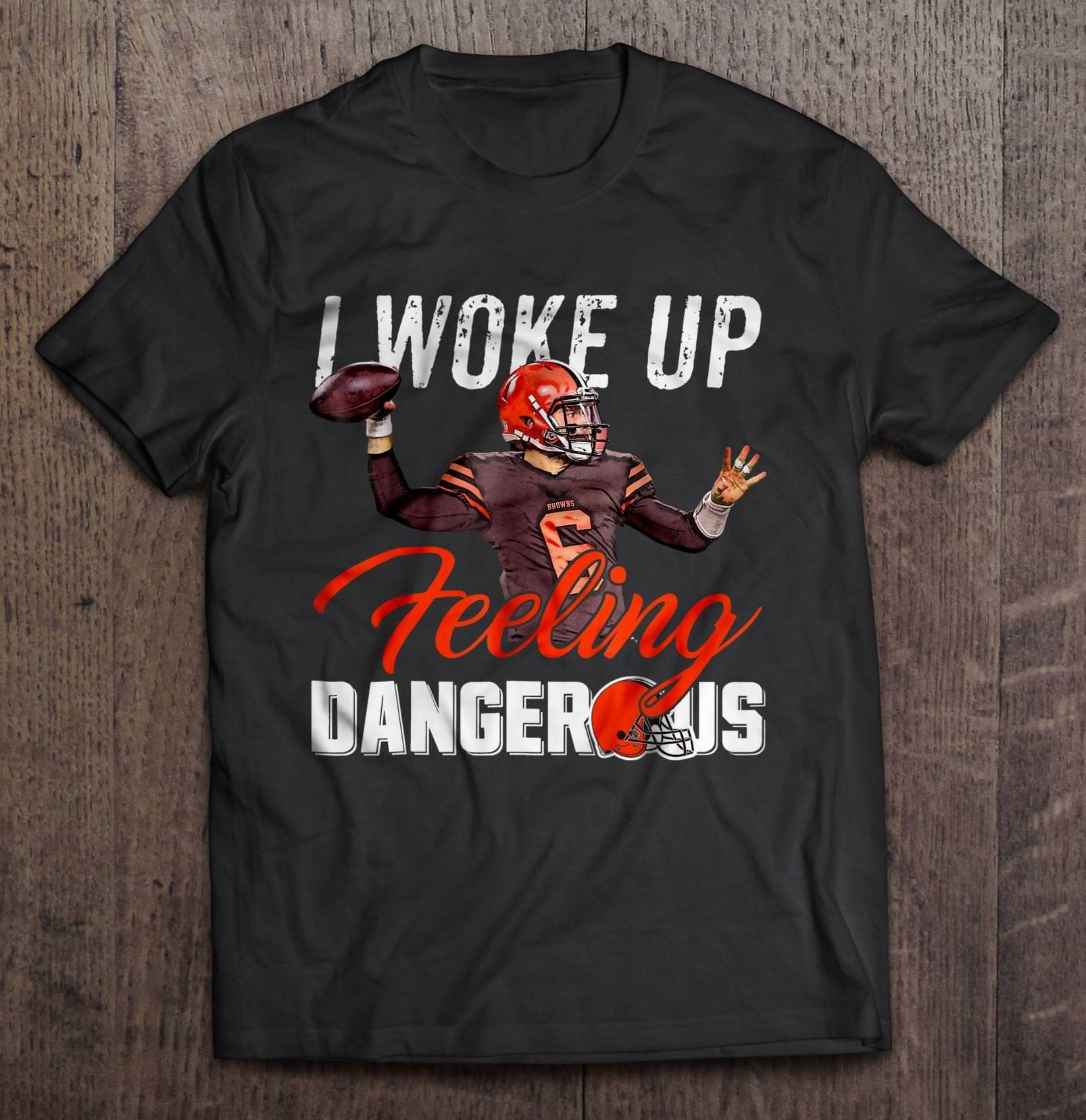 I woke up feeling dangerous baker mayfield shirt Baker