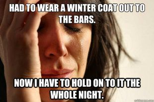 besides losing my coat, this is another reason i choose to be cold on my way to the bar.