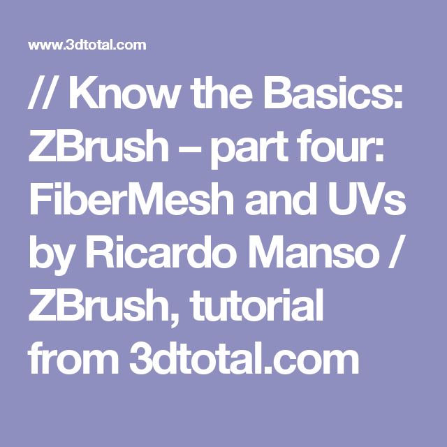 // Know the Basics: ZBrush – part four: FiberMesh and UVs by Ricardo Manso / ZBrush, tutorial from 3dtotal.com