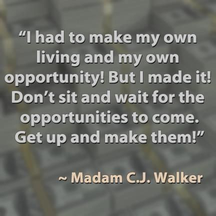 Madam Cj Walker Quotes Inspiration I Had To Make My Own Living And My Own Opportunity But I Made It . Inspiration