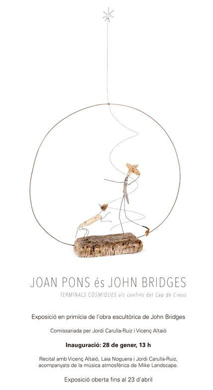 """Agenda Cultural - Exposició """"Joan Pons és John Bridges. Terminals còsmiques als confins del Cap de Creus"""""""