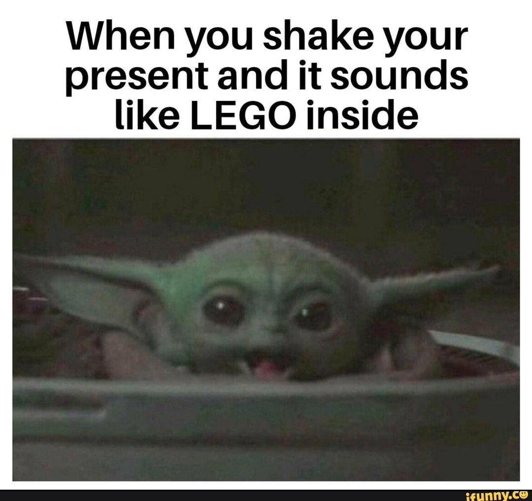 When You Shake Your Present And It Sounds Like Lego Inside Ifunny In 2020 Yoda Meme Funny Images Lego Memes