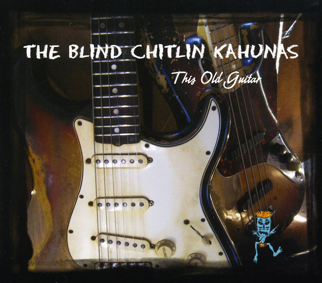 Blind Chitlin Kahunas - This Old Guitar