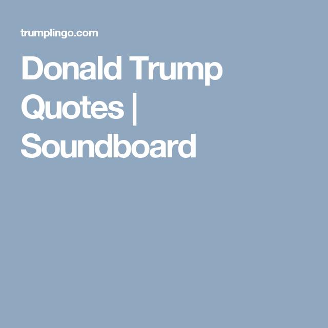 Quote Generator Donald Trump Quotes  Soundboard  Sound  Pinterest  Quote .