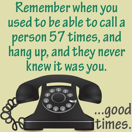I also remember being able to call your own number hanging