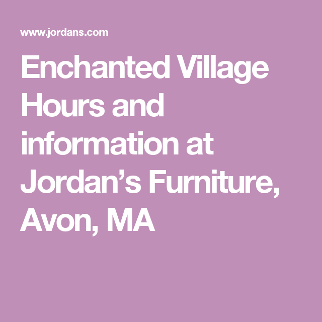 Enchanted Village Hours And Information At Jordan S Furniture Avon