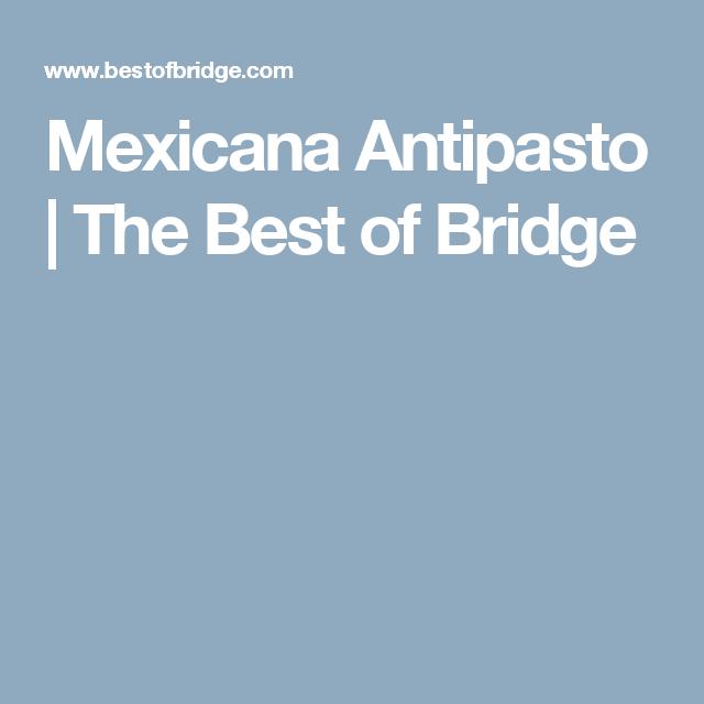 Mexicana Antipasto   The Best of Bridge