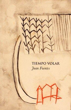 Tiempo volar / Juan Fuentes. http://absysnetweb.bbtk.ull.es/cgi-bin/abnetopac01?TITN=521102