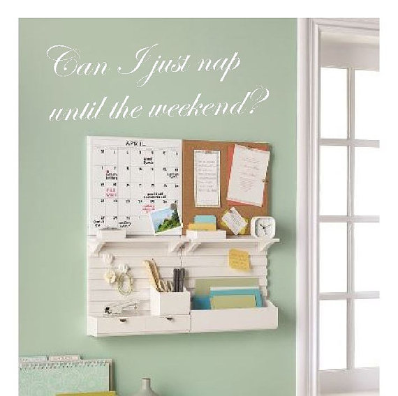 Can I just nap until the weekend? - cursive font, wall decal