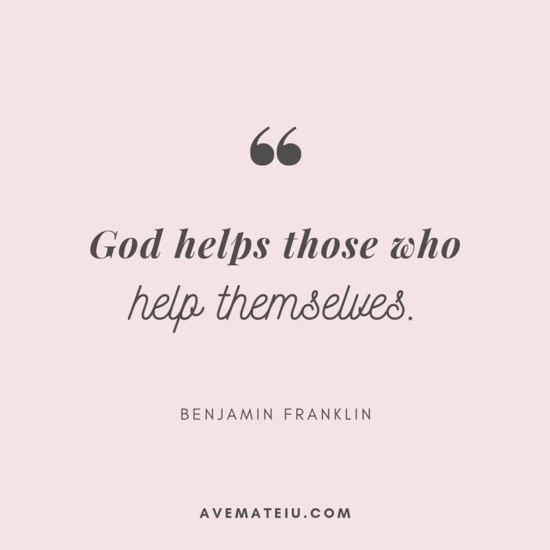 God helps those who help themselves. - Benjamin Franklin Quote 373   Ave Mateiu