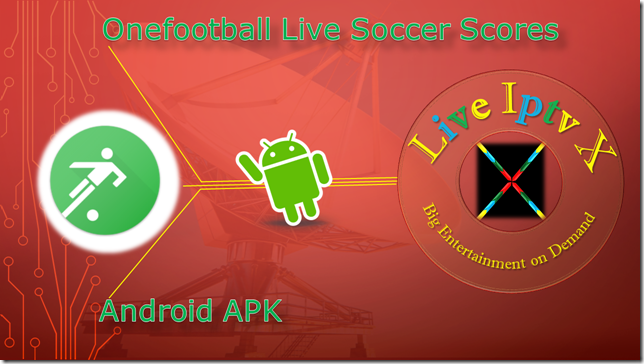 Watch Tv Stream Online Onefootball Live Soccer Scores Apk For Android Device Free Streaming Live Tv Channels Iptv Apk Onefootball Android Apk Android Streaming Tv Channels