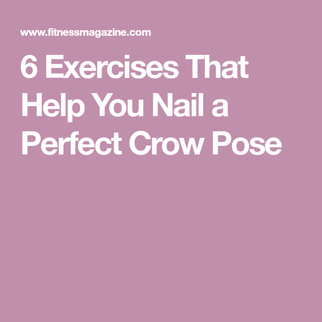 6 Exercises That Help You Nail a Perfect Crow Pose