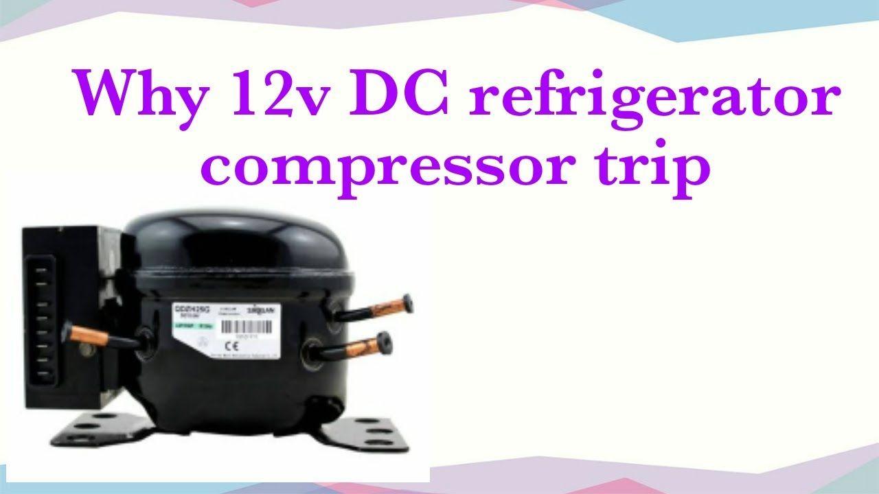 Why 12v Dc Refrigerator Compressor Trip Refrigerator Compressor Refrigerator Compressor