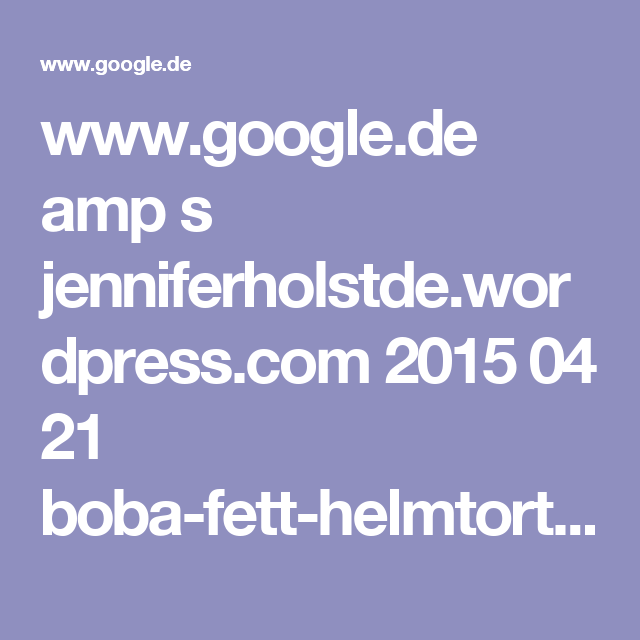 www.google.de amp s jenniferholstde.wordpress.com 2015 04 21 boba-fett-helmtorte amp