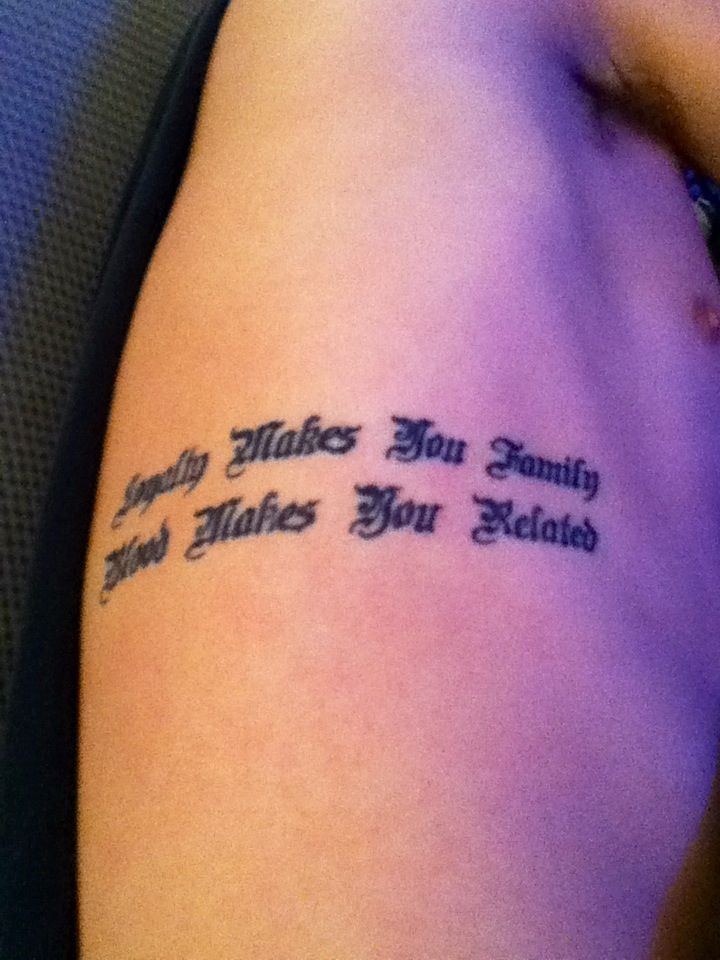 Blood Makes You Related Loyalty Makes You Family Tattoo : blood, makes, related, loyalty, family, tattoo