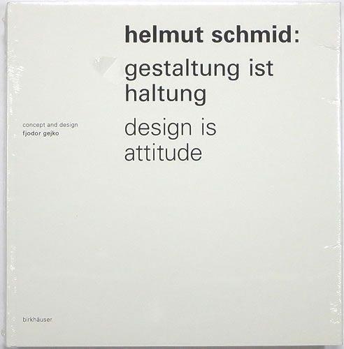 Helmut Schmid: Gestaltung ist Haltung / Design Is Attitude, Concept and Design by Fjodor Geiko, Birkhäuser Architecture, 2006