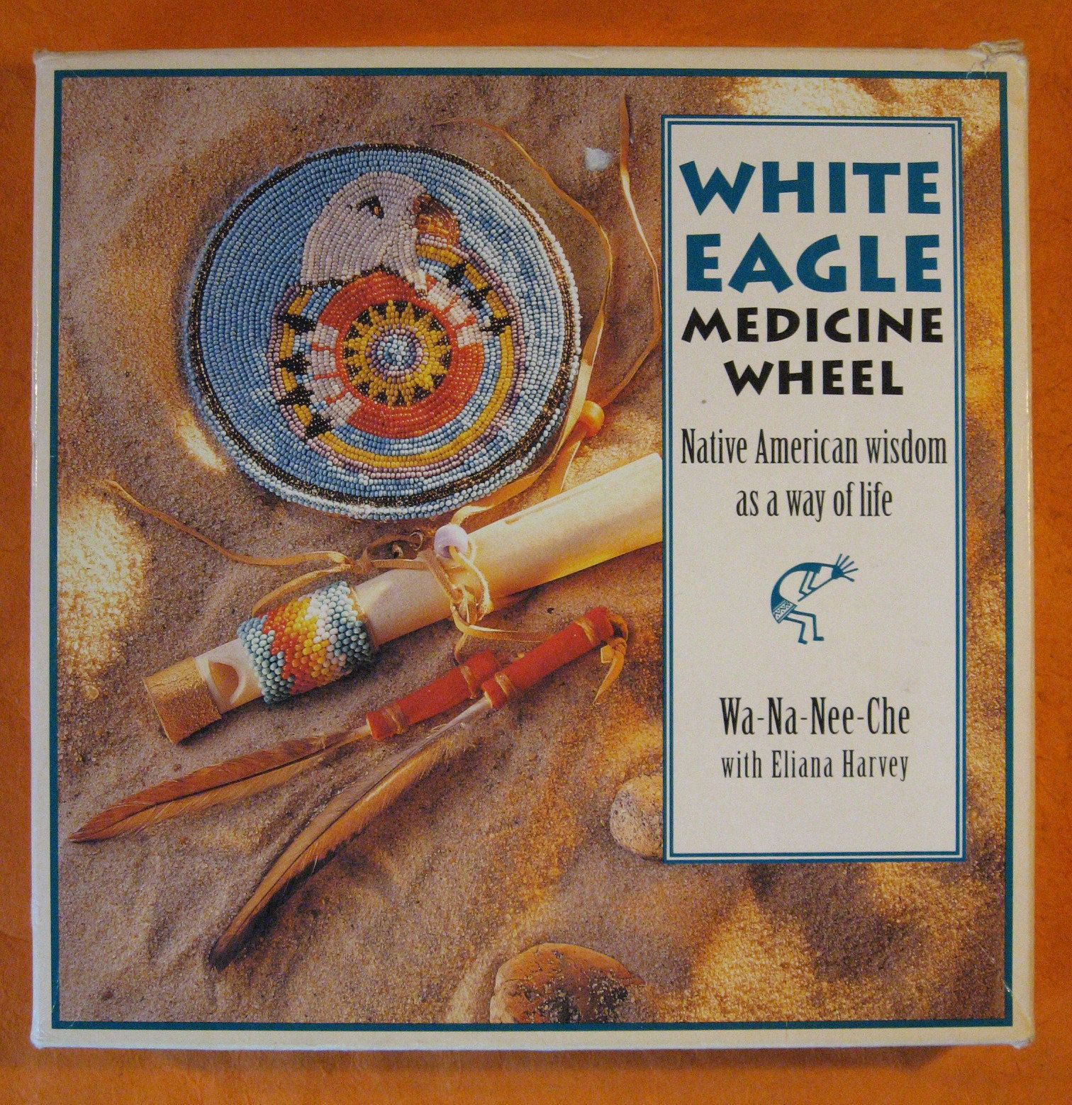 The White Eagle Medicine Wheel: Native American Wisdom As A Way of ...