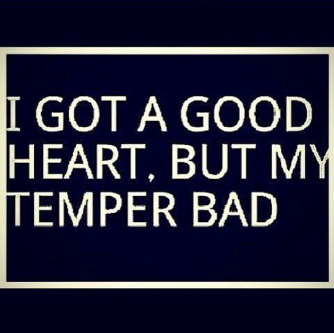 I Got A Good Heart But My Temper Bad Bad Temper Good Heart Words