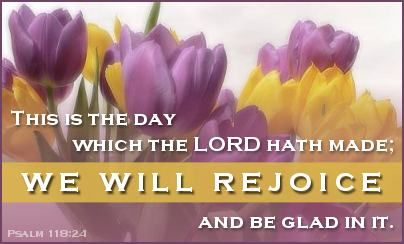 Every day is a good day to rejoice.