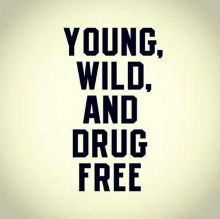 Famous Anti Drug Quotes: #Young, #Wild, And #DrugFree!! Loving #life!